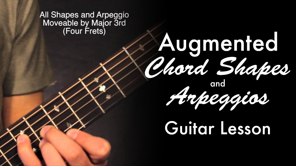 Augmented Chord Shapes & Arpeggios • Garret's Guitar Lessons