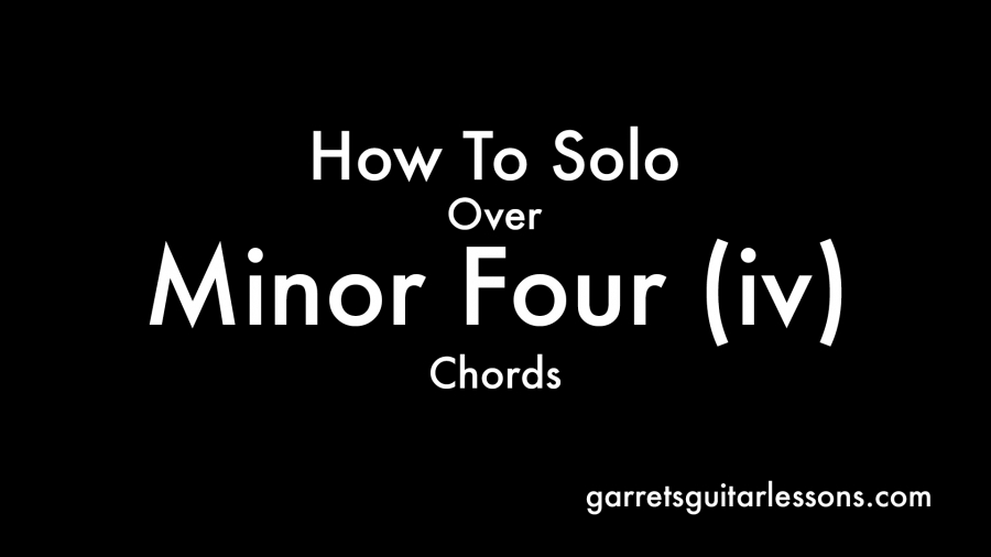 HowToSoloOverMinor4Chords_Blog
