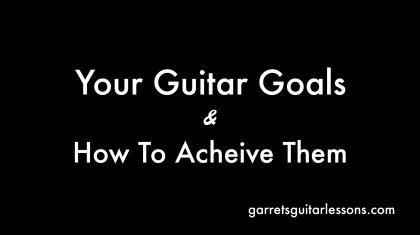YourGuitarGoalsandHowToAcheiveThem_Blog